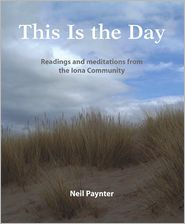 Neil Paynter - This Is the Day: Readings and meditations from the Iona Community