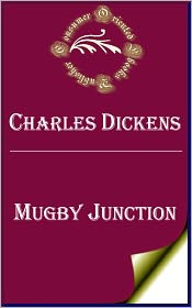 Charles Dickens - Mugby Junction by Charles Dickens