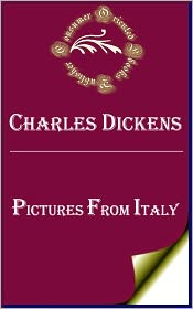 Charles Dickens - Pictures from Italy by Charles Dickens