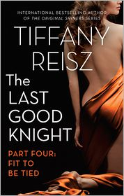 Tiffany Reisz - The Last Good Knight Part IV: Fit to Be Tied