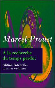 Marcel Proust - A la recherche du temps perdu: édition Intégrale, tous les volumes