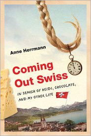 Anne Herrmann - Coming Out Swiss: In Search of Heidi, Chocolate, and My Other Life