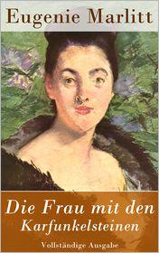 Eugenie Marlitt - Die Frau mit den Karfunkelsteinen - Vollstandige Ausgabe