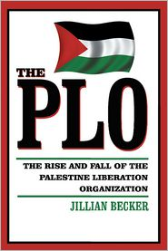 Jillian Becker - The Plo: THE RISE AND FALL OF THE PALESTINE LIBERATION ORGANIZATION