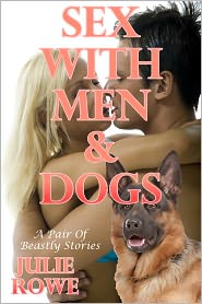 Julie Rowe - Sex With Men And Dogs: A Pair Of Beastly Erotic Stories