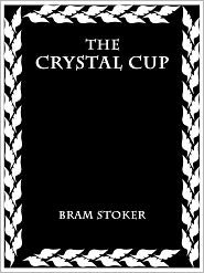 Bram Stoker - THE CRYSTAL CUP