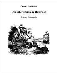 Johann David Wyss - Der schweizerische Robinson