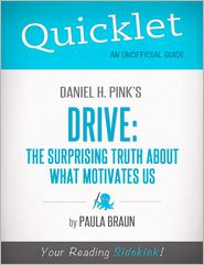 Paula Braun - Quicklet on Daniel H. Pink's Drive: The Surprising Truth About What Motivates Us: Chapter-By-Chapter Commentary & Summary