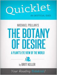 Britt Keller - Quicklet on Michael Pollan's The Botany of Desire (CliffNotes-like Summary, Analysis, and Review)