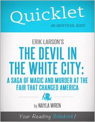Nayla Wren - Quicklet on Erik Larson's The Devil in White City: A Saga of Magic and Murder at the Fair that Changed America