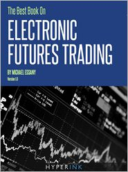 Michael Essany - The Best Book on Electronic Futures Trading (EFT Trading)