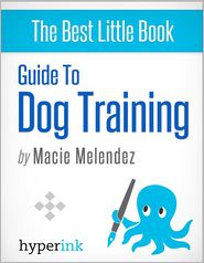 Macie Melendez - Dog Training: How to Tame a Dog Like Cesar Millan