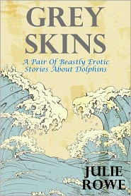Julie Rowe - Grey Skins: Two Erotic Beastly Stories About Dolphins