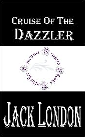 Jack London - Cruise of the Dazzler by Jack London