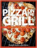 Pizza on the Grill: 100 Feisty Fire Roasted Recipes