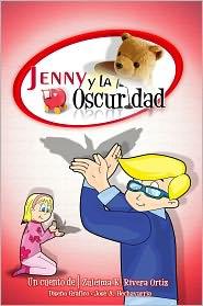 José A. Hechavarría (Illustrator) Zuleima E. Rivera - Jenny y la Oscuridad
