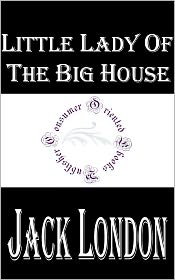 Jack London - Little Lady of the Big House by Jack London