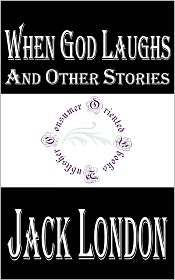 Jack London - When God Laughs and Other Stories by Jack London