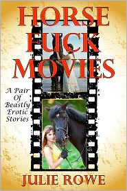 Julie Rowe - Horse Fuck Movies: A Pair Of Beastly Erotic Stories