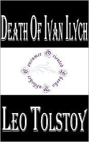 Leo, graf Tolstoy - Death of Ivan Ilych by Leo Tolstoy