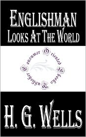 H. G. Wells - Englishman Looks at the World by H. G. Wells