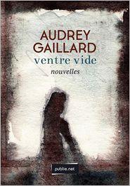 Audrey Gaillard - Ventre vide : comme une main de fer dans un gant de velours : des femmes dans l'amour et la mort