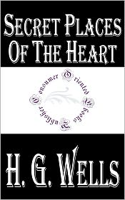 H. G. Wells - Secret Places of the Heart by H. G. Wells