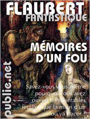 Flaubert, Gustave - Mémoires d'un fou : Flaubert avant Flaubert, et déjà Flaubert