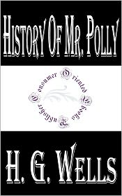 H. G. Wells - History of Mr. Polly by H. G. Wells