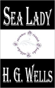 H. G. Wells - Sea Lady by H. G. Wells