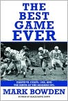 Book Cover Image. Title: The Best Game Ever:  Giants vs. Colts, 1958, and the Birth of the Modern NFL, Author: by Mark Bowden