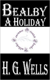 H. G. Wells - Bealby: A Holiday by H.G. Wells