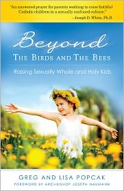 Lisa Popcak Gregory Popcak - Beyond the Birds and the Bees: Raising Sexually Whole and Holy Kids