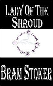Bram Stoker - Lady of the Shroud by Bram Stoker