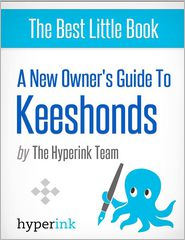 The Hyperink Team - A New Owner's Guide to Keeshonds (Dog Breeds and Dog Care)