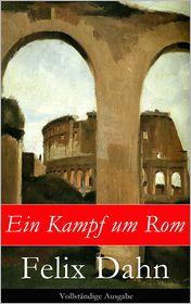 Felix Dahn - Ein Kampf um Rom - Vollständige Ausgabe