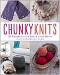 Book Cover Image. Title: Chunky Knits:  31 Projects for You & Your Home Knit with Bulky Yarn, Author: by Ashley Little
