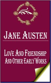 Jane Austen - Love and Friendship, and Other Early Works by Jane Austen