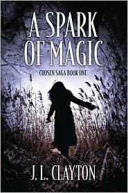 J. L. Clayton - A Spark Of Magic: Chosen Saga Book One