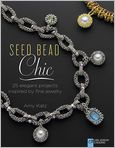 Book Cover Image. Title: Seed Bead Chic:  25 Elegant Projects Inspired by Fine Jewelry, Author: by Amy Katz