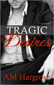 A.M. Hargrove - Tragic Desires (Tragic #2)