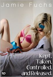 Jamie Fuchs - Kept, Taken, Controlled, and Released. (4 Stories!)