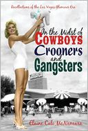 In the Midst of Cowboys Crooners and Gangsters - Recollections of the Las Vegas Glamour Era