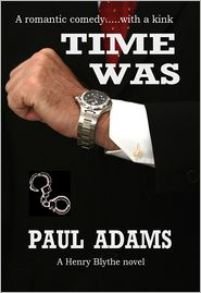 PAUL Adams - TIME WAS (The Henry Blythe novels, #1)