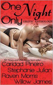 Caridad Pineiro, Raven Morris Stephanie Julian - One Night Only... Erotic Romance Anthology