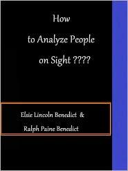 Elsie Lincoln Benedict - How to Analyze People on Sight by Elsie Lincoln Benedict and Ralph Paine Benedict