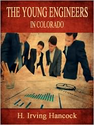 H. Irving Hancock - The Young Engineers In Colorado
