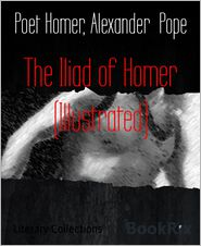 Poet Homer  Alexander Pope - The Iliad of Homer (Illustrated)