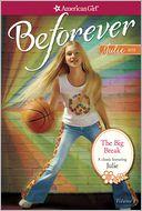 The Big Break (American Girl Beforever Series