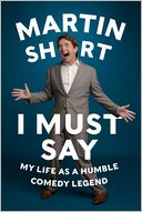 I Must Say by Martin Short: Book Cover